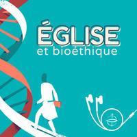 Eglise et Bioethique